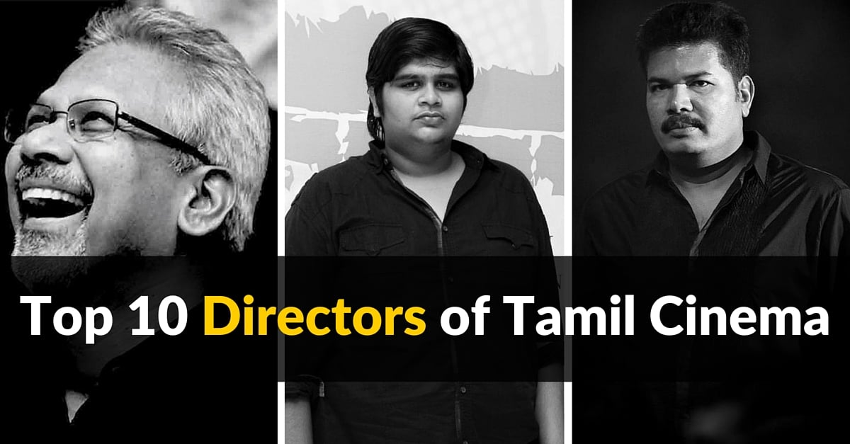 Top 10 Directors of Tamil Cinema