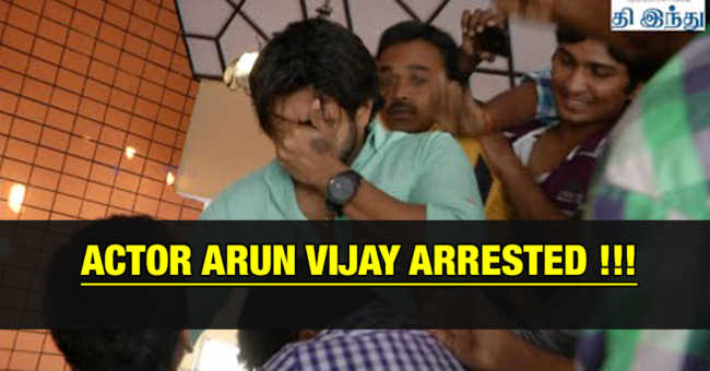 Arun Vijay Arrested by Chennai Police