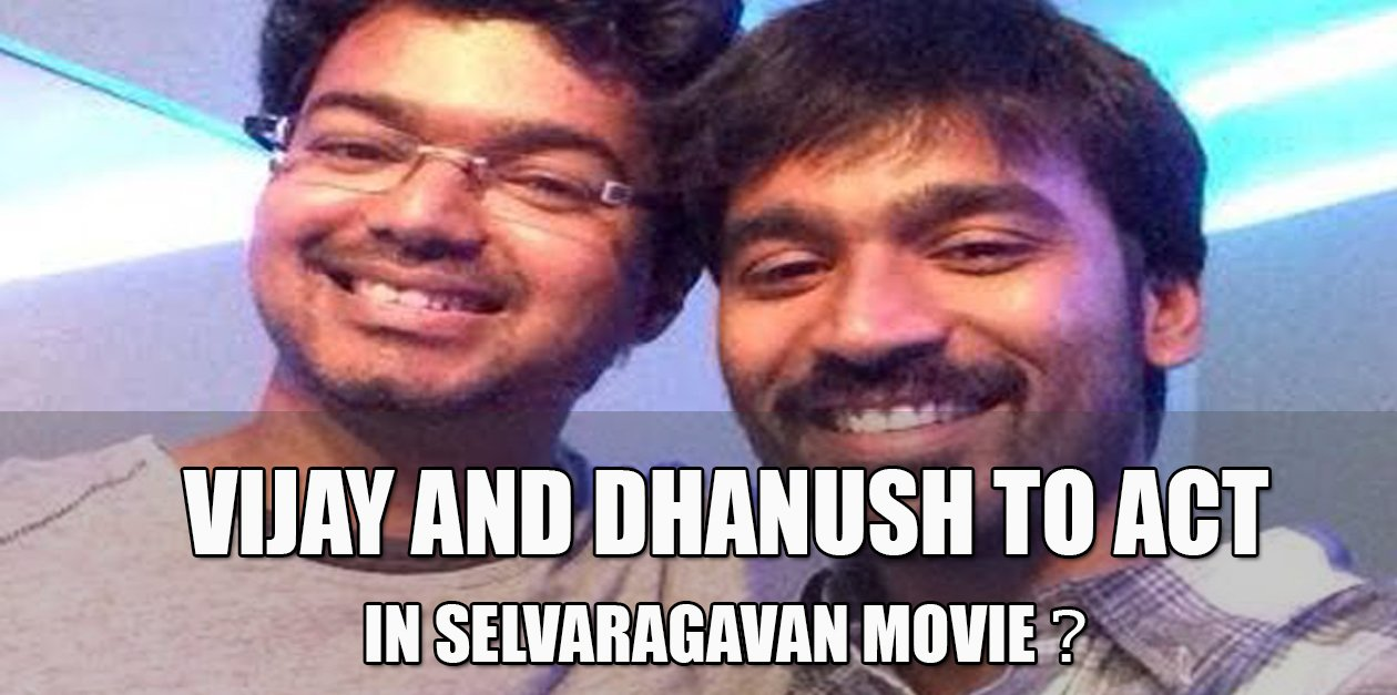 Vijay & Dhanush To Act in Selvaragavan Movie ? 8