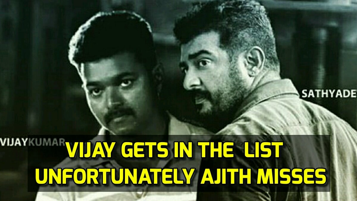 Vijay gets in the list but Unfortunately Ajith misses 1