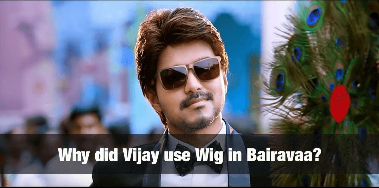 Why did Vijay use Wig in Bairavaa? 17
