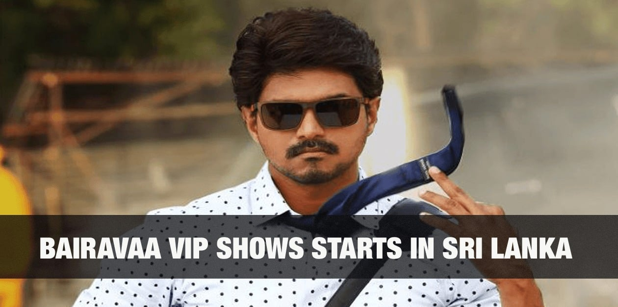 Bairavaa VIP shows starts in Sri Lanka 23