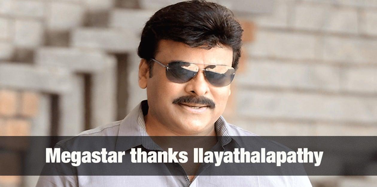 Mega Star Chiranjeevi thanks Ilayathalapathy Vijay 1