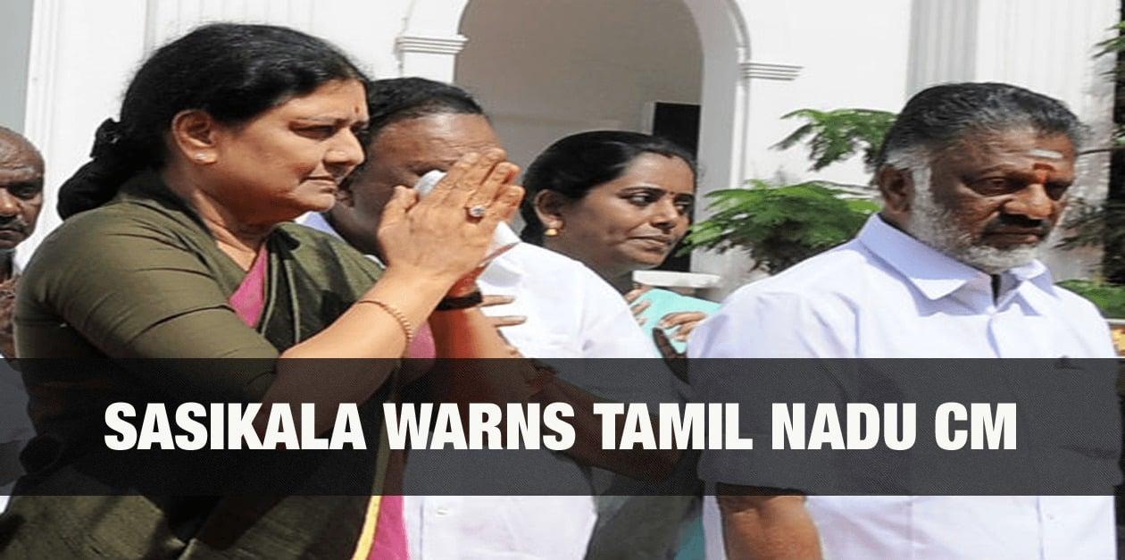Sasikala warns Tamil Nadu CM 10