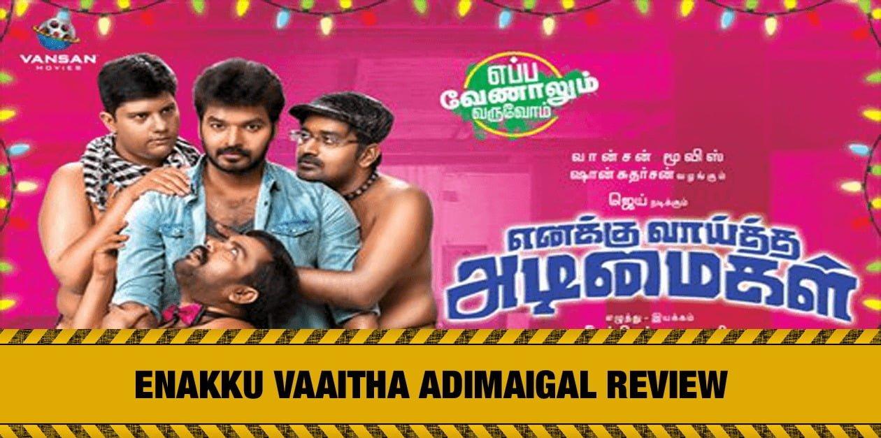 Enakku Vaaitha Adimaigal Review 1