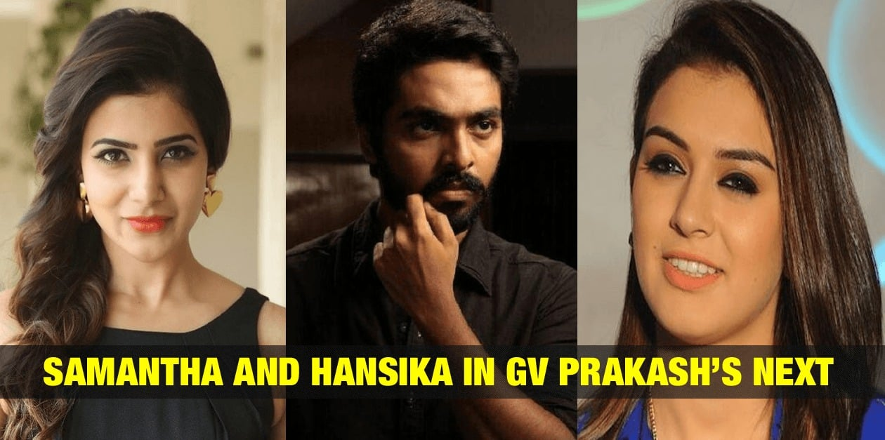Samantha and Hansika in GV Prakash's Next 1
