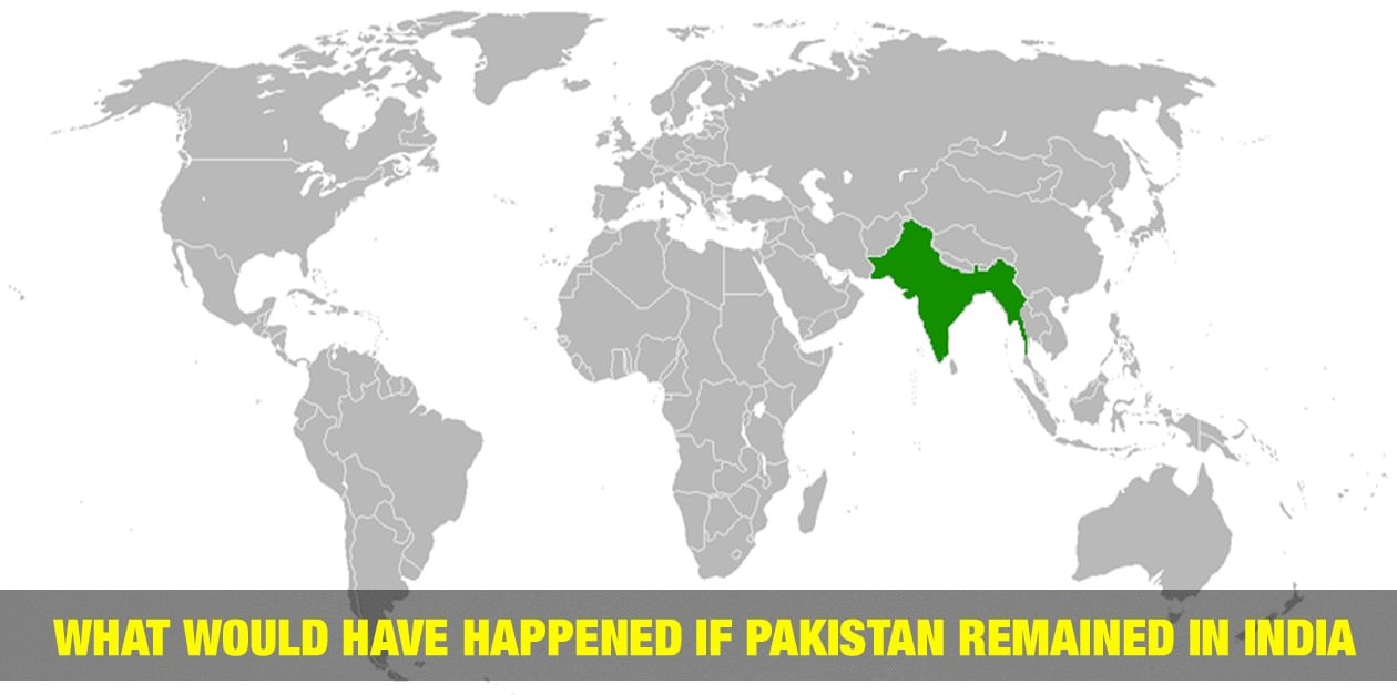 What would have happened if Pakistan remained in India 1