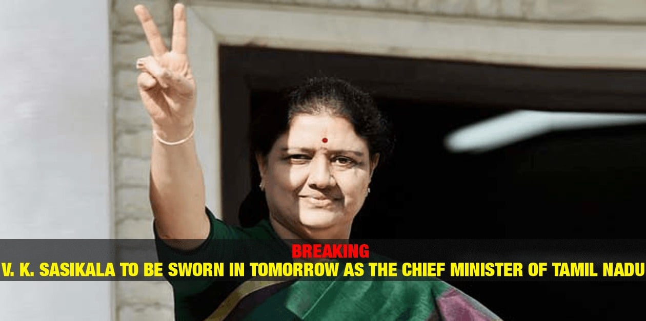 V. K. Sasikala to be Sworn in Tomorrow as the Chief Minister of TamilNadu 1