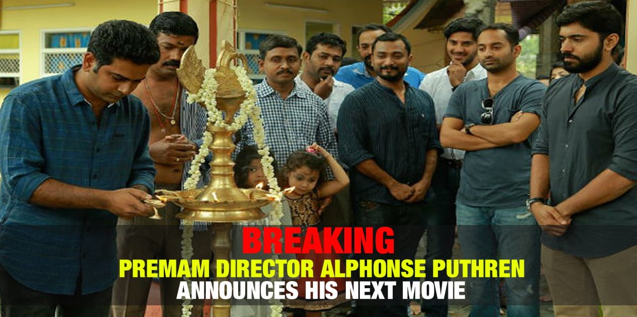 BREAKING: Premam Director Alphonse Puthren Announces Next Movie 3