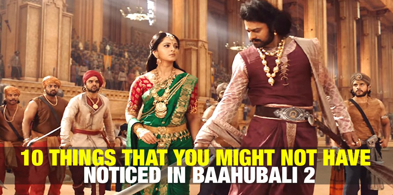 10 Things that you might not have noticed in Baahubali 2 1