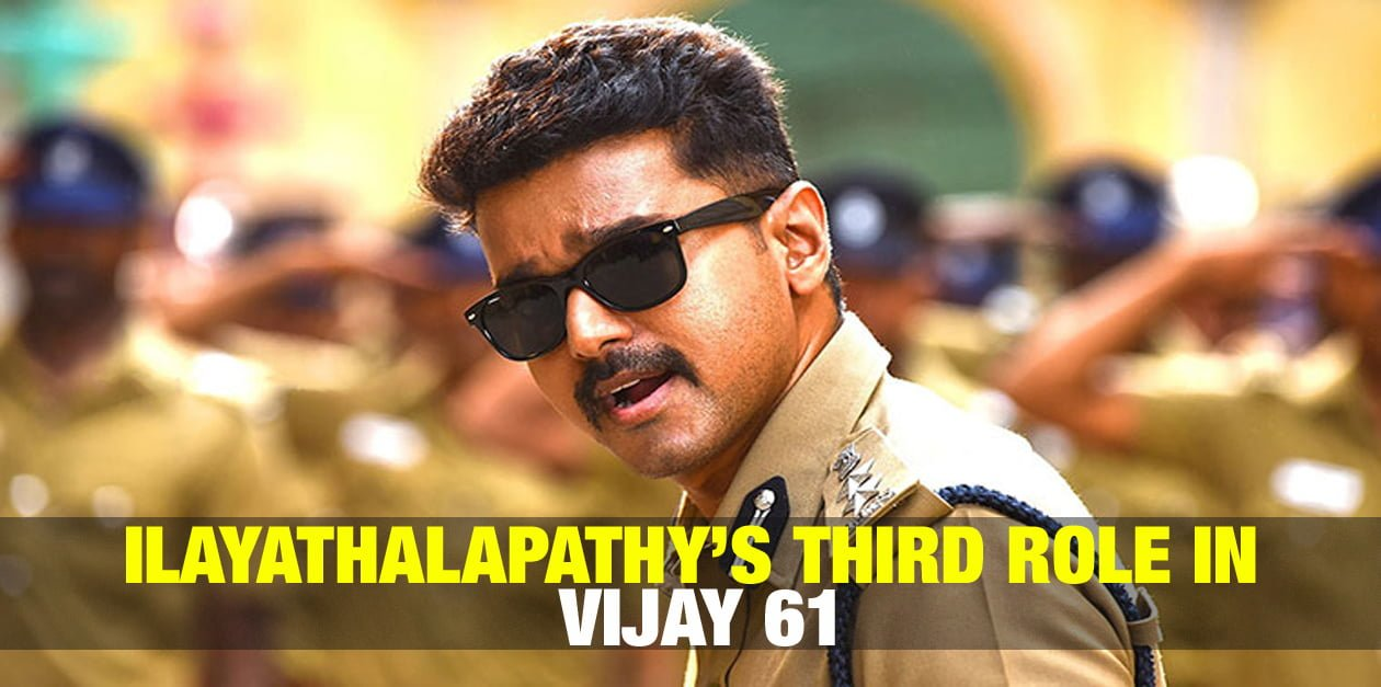 Ilayathalapathy's Third Role in Vijay 61 5